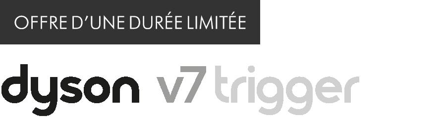 Offre d'une durée limitée dyson v7 trigger logo