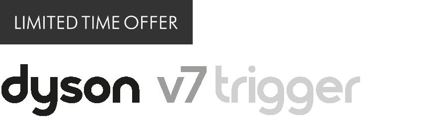 Limited Time Offer Dyson V7 Trigger Logo